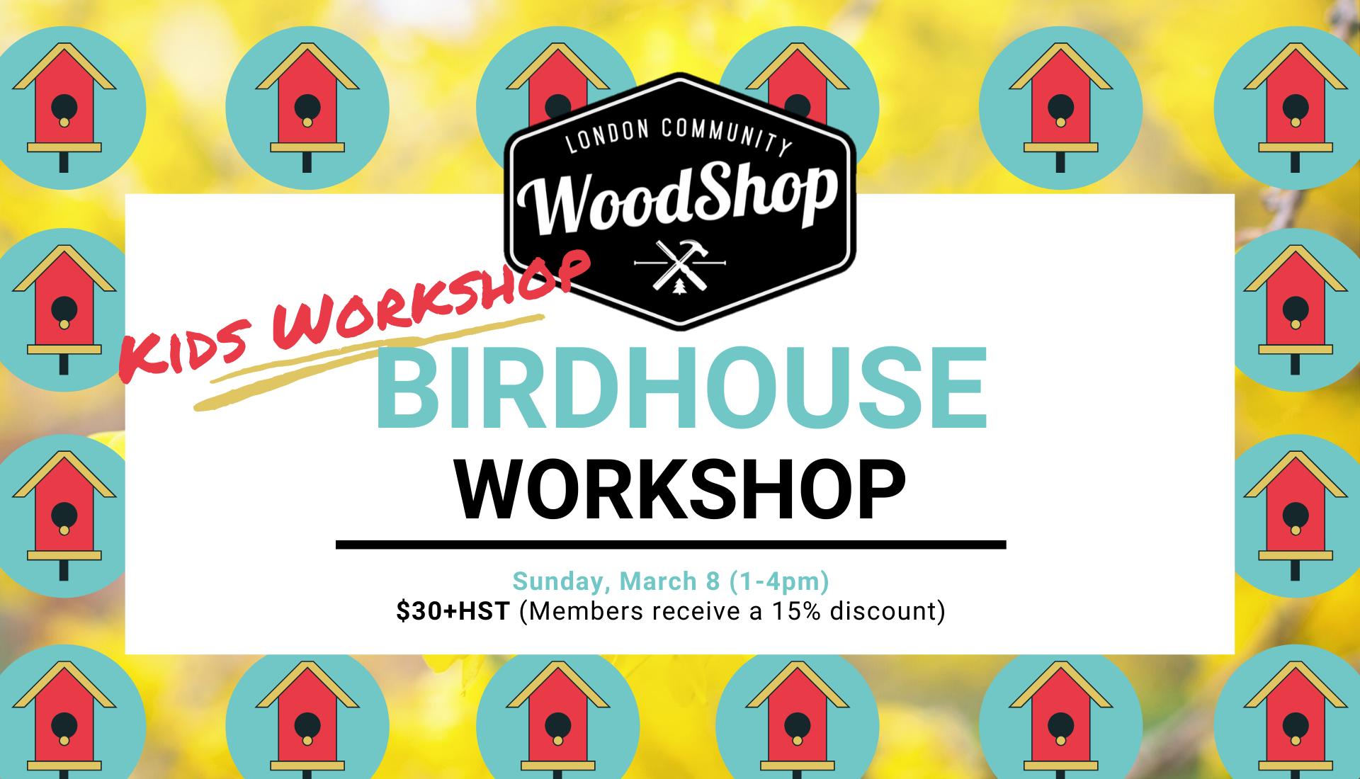 March 8 Bird House Workshop